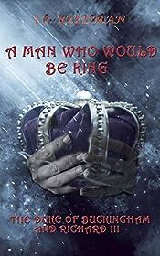 A Man Who Would Be King: The Duke of Buckingham and Richard III