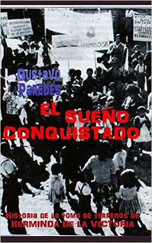 El Sueño Conquistado: Historia de la Población Herminda De La Victoria (Historias Noveladas) (Spanish Edition): Gustavo Paredes Villagra, 1ra Luis Alberto ...