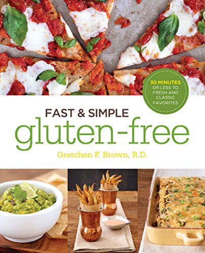 Fast and Simple Gluten-Free: 30 Minutes or Less to Fresh and Classic Favorites by Gretchen Brown R.D.