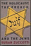 The Holocaust, the French, and the Jews, Susan Zuccotti, 0465030343