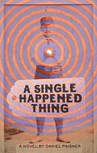 0f7d954e906 A Single Happened Thing - Kindle edition by Daniel Paisner ...