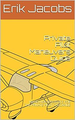Private Pilot Maneuvers Guide: MANEUVER REFERENCE FOR THE PRIVATE PILOT CHECKRIDE