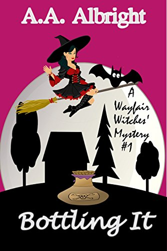 Bottling It (A Wayfair Witches' Cozy Mystery #1) by [Albright, A.A.]