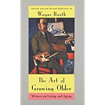 The Art of Growing Older: Writers on Living and Aging