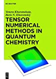 img - for Tensor Numerical Methods in Quantum Chemistry: Basic Algorithms and Applications book / textbook / text book