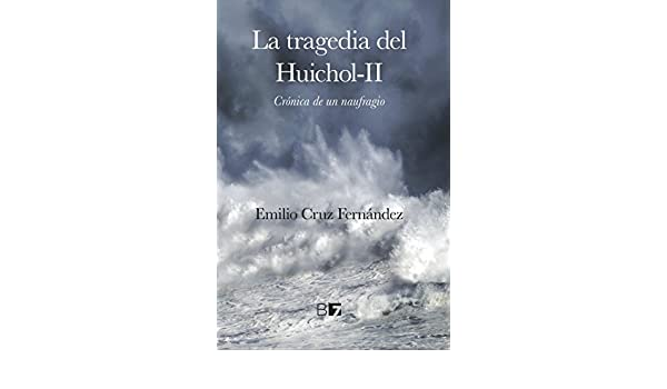 Amazon.com: La Tragedial del Huichol-II: Crónica de un Naufragio (Spanish Edition) eBook: Emilio Cruz: Kindle Store