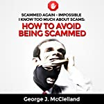 Scammed Again - Impossible - I Know too Much About Scams: Scammers Use Many Tricks: Learn How to Recognize Scams | George McClelland