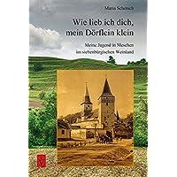 Wie lieb ich Dich, mein Dörflein klein: Meine Jugend in Meschen im siebenbürgischen Weinland (Literatur aus Siebenbürgen)
