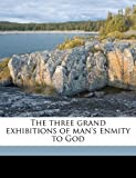 The Three Grand Exhibitions of Man's Enmity to God, David Thom, 1177503549