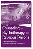 Counseling and Psychotherapy With Religious Persons: A Rational Emotive Behavior Therapy Approach (The Lea Series in Personality and Clinical Psychology)