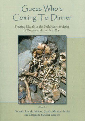 Guess Who's Coming To Dinner: Feasting Rituals in the Prehistoric Societies of Europe and the Near East