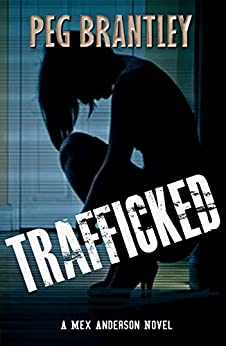 TRAFFICKED: A Mex Anderson Novel by [Brantley, Peg]