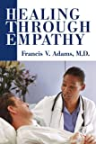Healing Through Empathy, Francis Adams, 0595316263