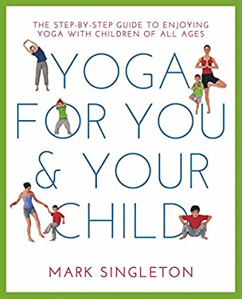 Yoga for You and Your Child: The Step-by-Step Guide to ...