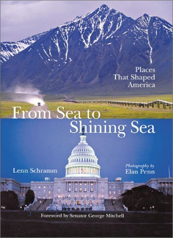 From Sea to Shining Sea: Places That Shaped America by Schramm, Lenn (2003) Hardcover