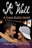 A Flame Burns Inside, S. A. Wall, 146811946X
