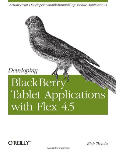 [PDF] Developing Blackberry Tablet Applications with Flex 4.5 Free Download | Publisher : O'Reilly Media | Category : Computers & Internet | ISBN 10 : 1449305563 | ISBN 13 : 9781449305567
