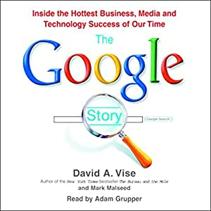 The Google Story: Inside the Hottest Business, Media, and Technology Success of Our Time by Random House Audio