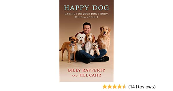 Happy Dog: Caring For Your Dogs Body, Mind and Spirit