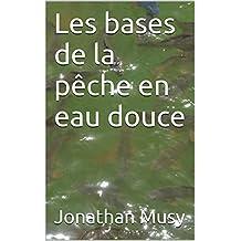 Les bases de la pêche en eau douce (French Edition)