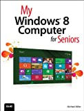 Read My Windows 8 Computer for Seniors (My...) Kindle Editon