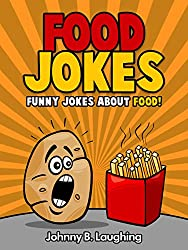 Jokes for Kids: Funny Food Jokes: Funny and Hilarious Food Jokes for Kids! (Funny and Hilarious Joke Books for Children Book 20) (English Edition)