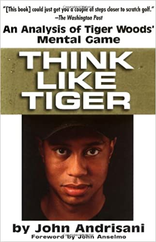 Think Like Tiger: An Analysis of Tiger Woods' Mental Game
