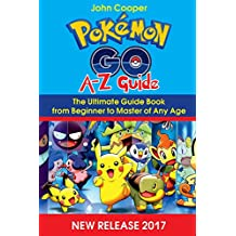 Pokemon Go A-Z Guide: Ultimate Guide Book from Beginner to Master of Any Age