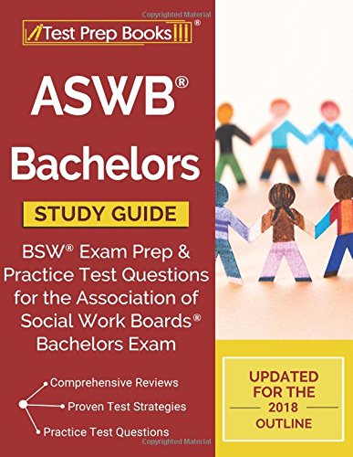 Read Online ASWB Bachelors Study Guide: BSW Exam Prep & Practice Test Questions for the Association of Social Work Boards Bachelors Exam PDF