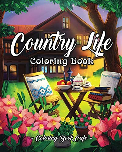 Country Life: A Coloring Book for Adults Featuring Charming Farm Scenes and Animals, Beautiful Country Landscapes and Relaxing Floral Patterns -