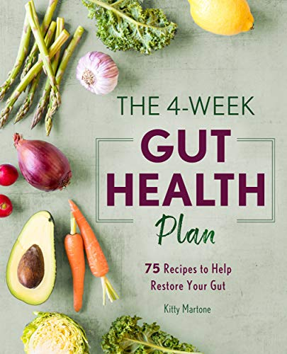 The 4-Week Gut Health Plan: 75 Recipes to Help Restore Your Gut by [Martone, Kitty ]