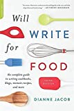 Will Write for Food: The Complete Guide to Writing Cookbooks, Blogs, Memoir, Recipes, and More