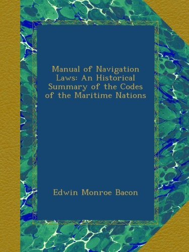 Manual of Navigation Laws: An Historical Summary of the Codes of the Maritime Nations PDF