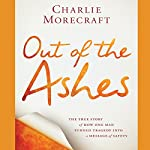Out of the Ashes: The True Story of How One Man Turned Tragedy into a Message of Safety | Charlie Morecraft