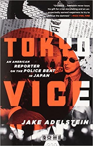 Tokyo Vice: An American Reporter On The Police Beat In Japan: Jake ...