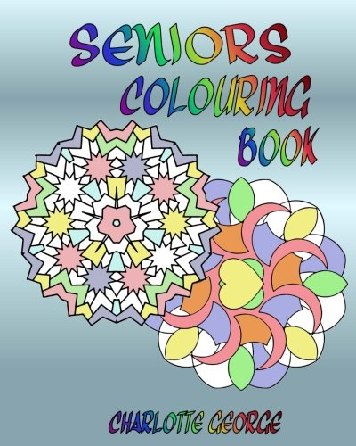 Coloring Books for Seniors: Including Books for Dementia and Alzheimers - Seniors Colouring Book: Bigger Patterns for Easier Colouring