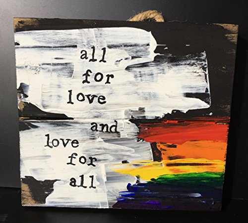 All For Love and Love For All LGBTQ Rainbow Hand Painted Uplifting Quotes Positivity Unique Wall Art Positive Affirmations Love Wooden Signs
