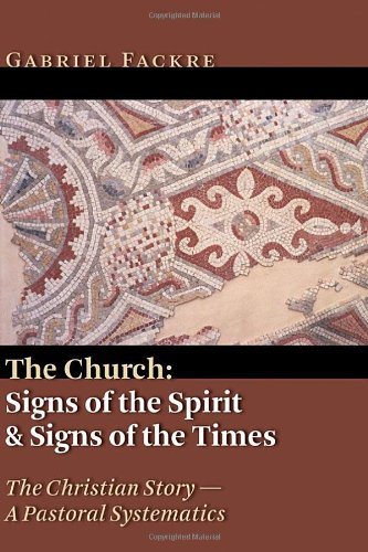 The Church: Signs of the Spirit and Signs of the Times (Christian Story, a Pastoral Systematics)