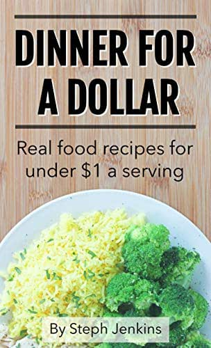 Dinner for a Dollar: Real food recipes for under $1 a serving