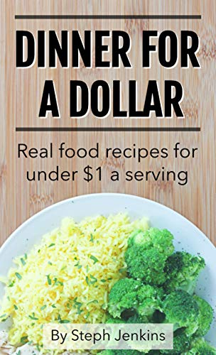 Dinner for a Dollar: Real food recipes for less than $1 a serving by [Jenkins, Steph]