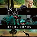 An Open Heart: A Novel Audiobook by Harry Kraus Narrated by Tim Gregory