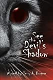 See the Devil's Shadow, Terry A. Burgess, 1477127593