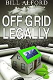 Off Grid Legally: A guide to going off-grid legally