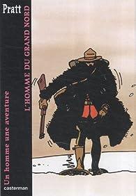 Un homme, une aventure : L'homme du Grand Nord par Hugo Pratt