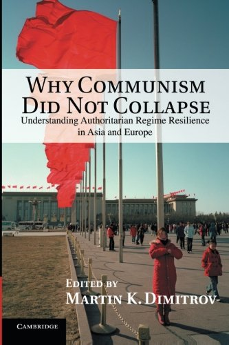 Why Communism Did Not Collapse: Understanding Authoritarian Regime Resilience in Asia and Europe