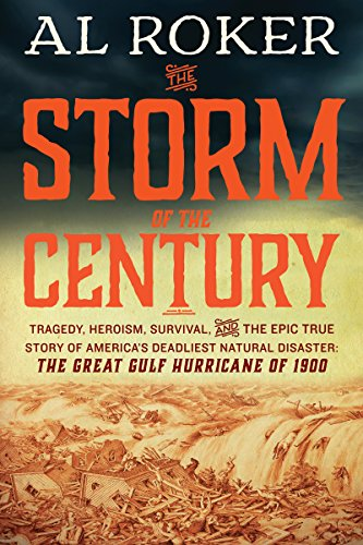 The Storm of the Century: Tragedy, Heroism, Survival, and the Epic True Story of America's Deadliest Natural Disaster: The Great Gulf Hurricane of 1900 by [Roker, Al]
