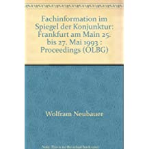 Fachinformation im Spiegel der Konjunktur: Frankfurt am Main 25. bis 27. Mai 1993 : Proceedings (OLBG) (German Edition)