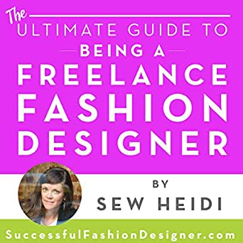 Amazon Com Ultimate Guide To Being A Freelance Fashion Designer Find Clients Present Your Portfolio And Negotiate Rates Audible Audio Edition Sew Heidi Sew Heidi Sew Heidi Audible Audiobooks
