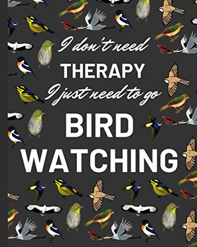 I Don't Need Therapy. I Just Need To Go Birdwatching: Birdwatching Journal, Birder's Log Book, A Gift Notebook with Bonus Coloring Pages and Photo or Drawing Pages