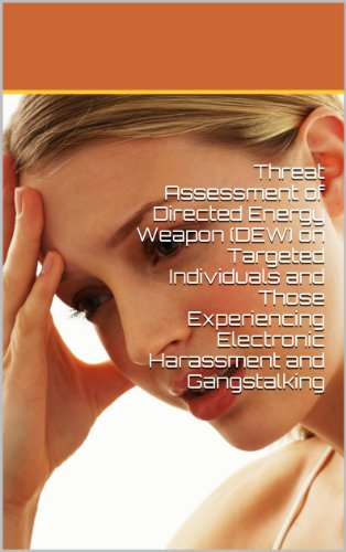 Threat Assessment of Directed Energy Weapon (DEW) on Targeted Individuals  and Those Experiencing Electronic Harassment and Gangstalking See more
